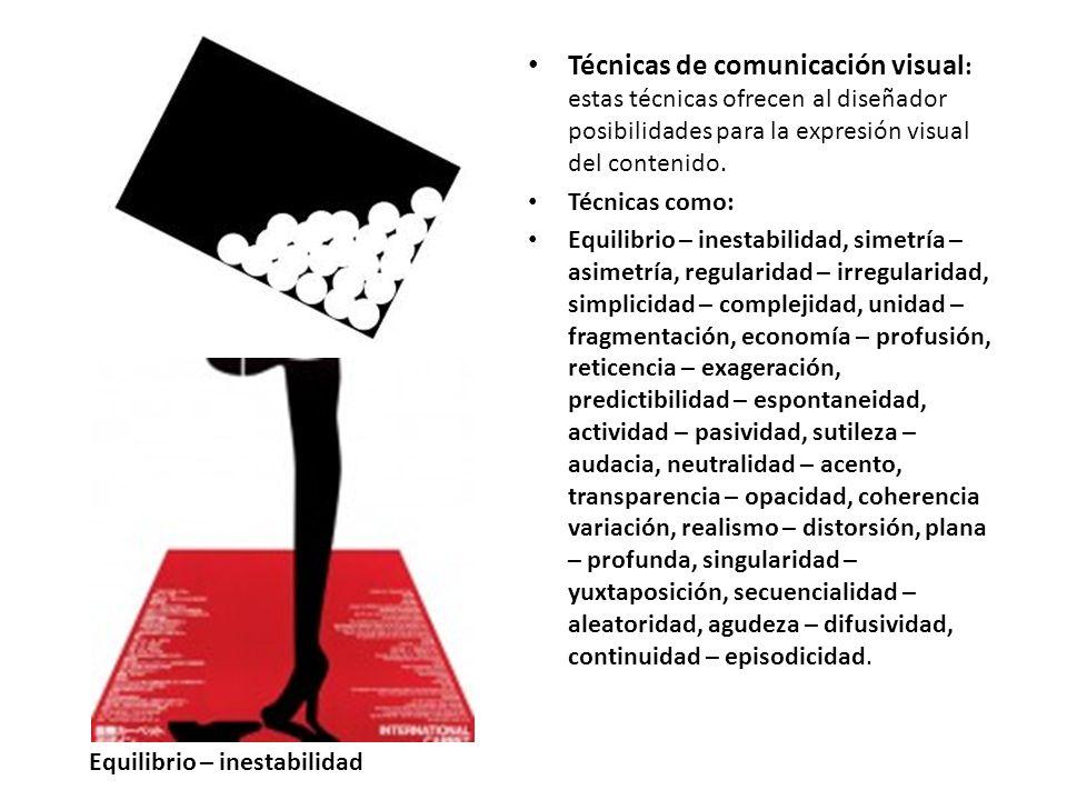 Técnicas de comunicación visual: estas técnicas ofrecen al diseñador posibilidades para la expresión visual del contenido.
