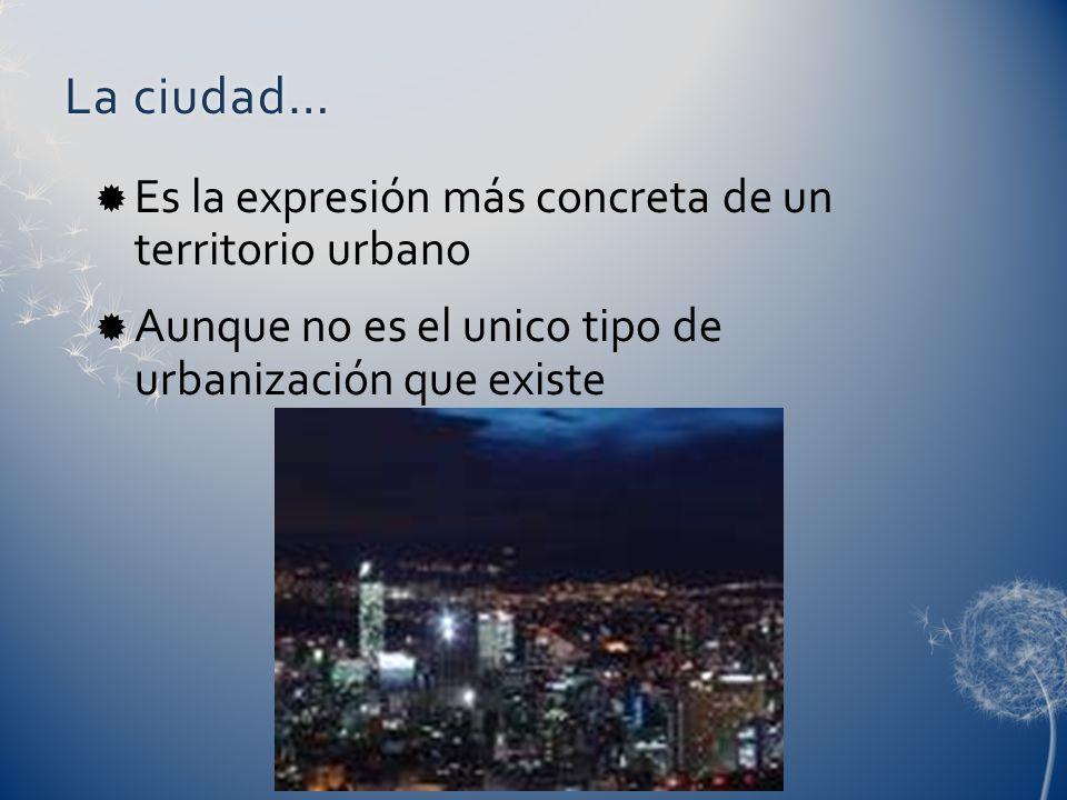 La ciudad… Es la expresión más concreta de un territorio urbano