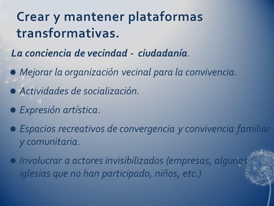 Crear y mantener plataformas transformativas.