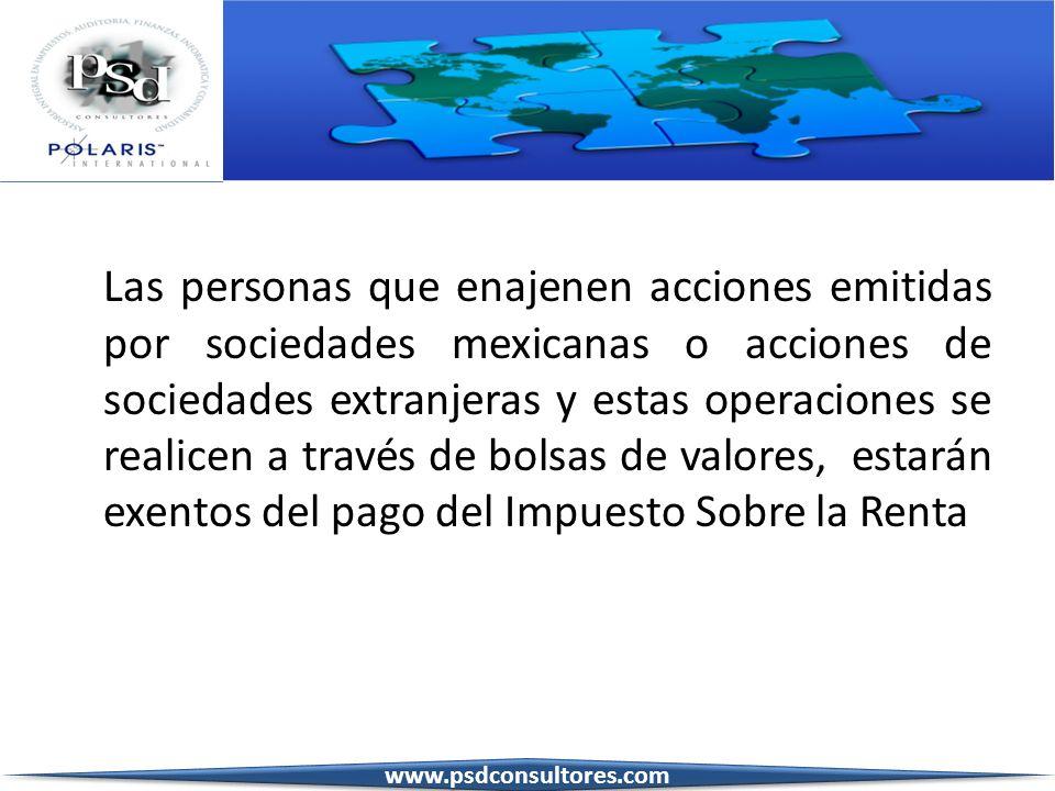 Las personas que enajenen acciones emitidas por sociedades mexicanas o acciones de sociedades extranjeras y estas operaciones se realicen a través de bolsas de valores, estarán exentos del pago del Impuesto Sobre la Renta