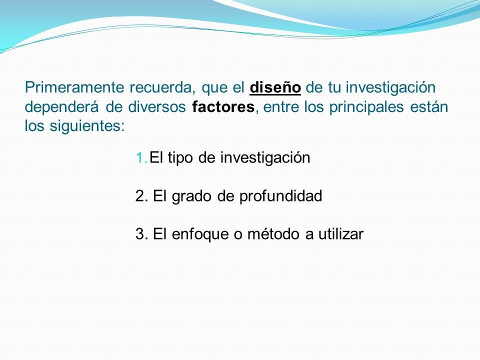 Primeramente recuerda, que el diseño de tu investigación dependerá de diversos factores, entre los principales están los siguientes: