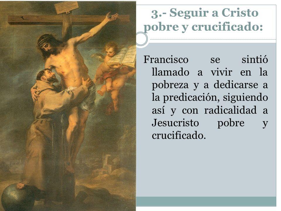 3.- Seguir a Cristo pobre y crucificado: