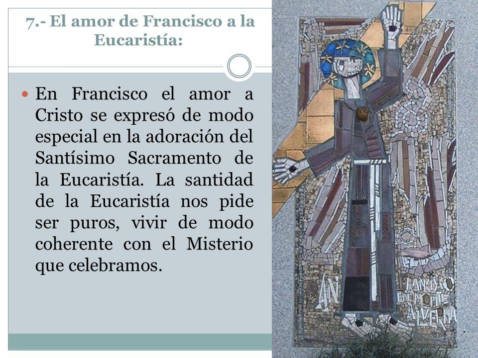 7.- El amor de Francisco a la Eucaristía: