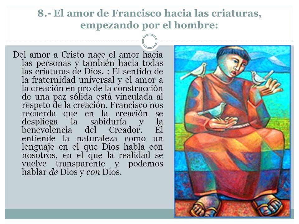 8.- El amor de Francisco hacia las criaturas, empezando por el hombre: