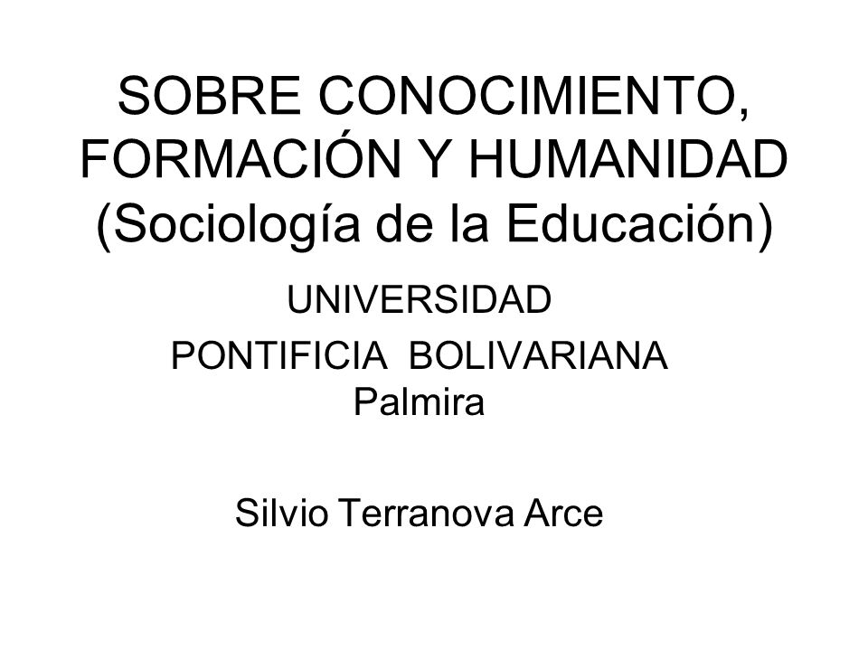 SOBRE CONOCIMIENTO, FORMACIÓN Y HUMANIDAD (Sociología de la Educación)