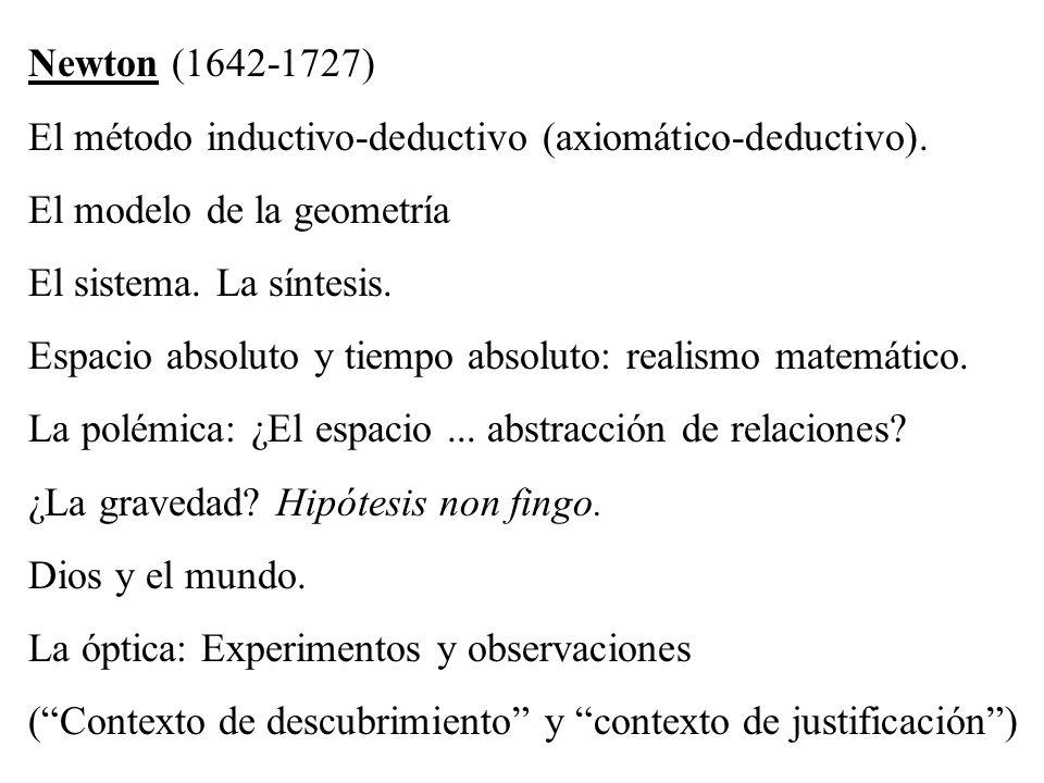 Newton (1642-1727) El método inductivo-deductivo (axiomático-deductivo). El modelo de la geometría El sistema. La síntesis.