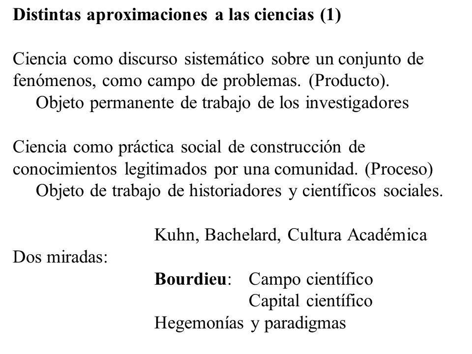 Distintas aproximaciones a las ciencias (1) Ciencia como discurso sistemático sobre un conjunto de fenómenos, como campo de problemas.