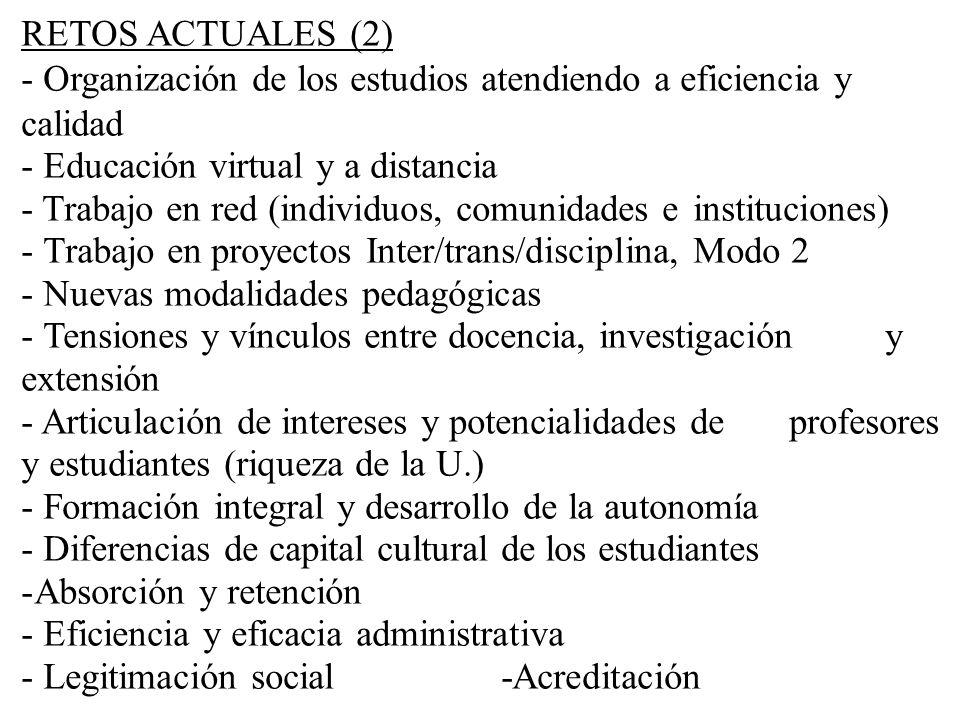 RETOS ACTUALES (2) - Organización de los estudios atendiendo a eficiencia y calidad. - Educación virtual y a distancia.
