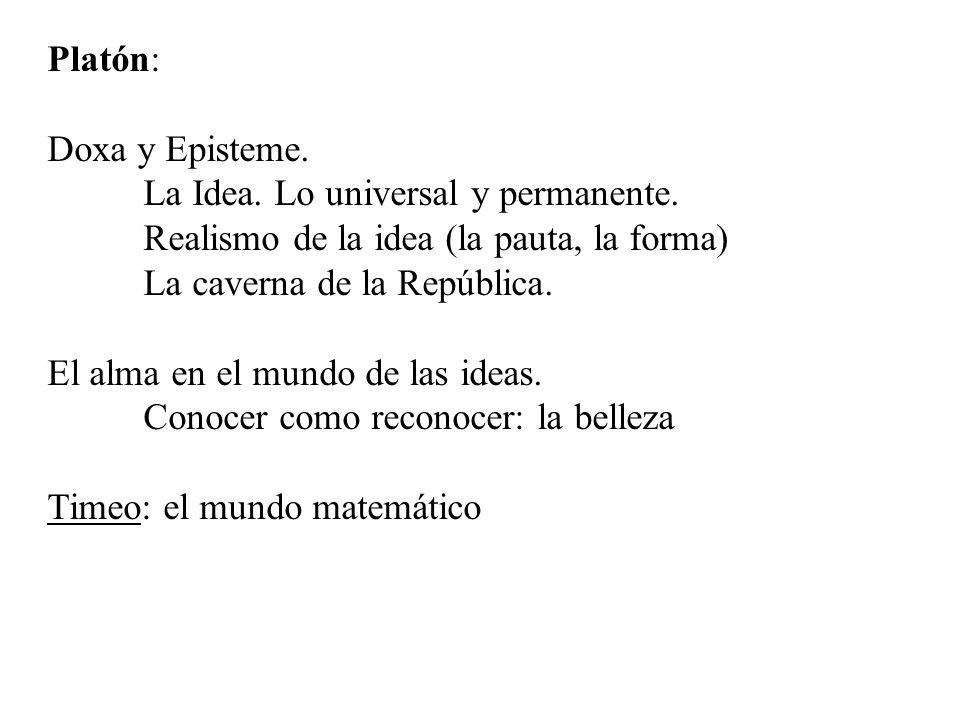Platón: Doxa y Episteme. La Idea. Lo universal y permanente. Realismo de la idea (la pauta, la forma) La caverna de la República.
