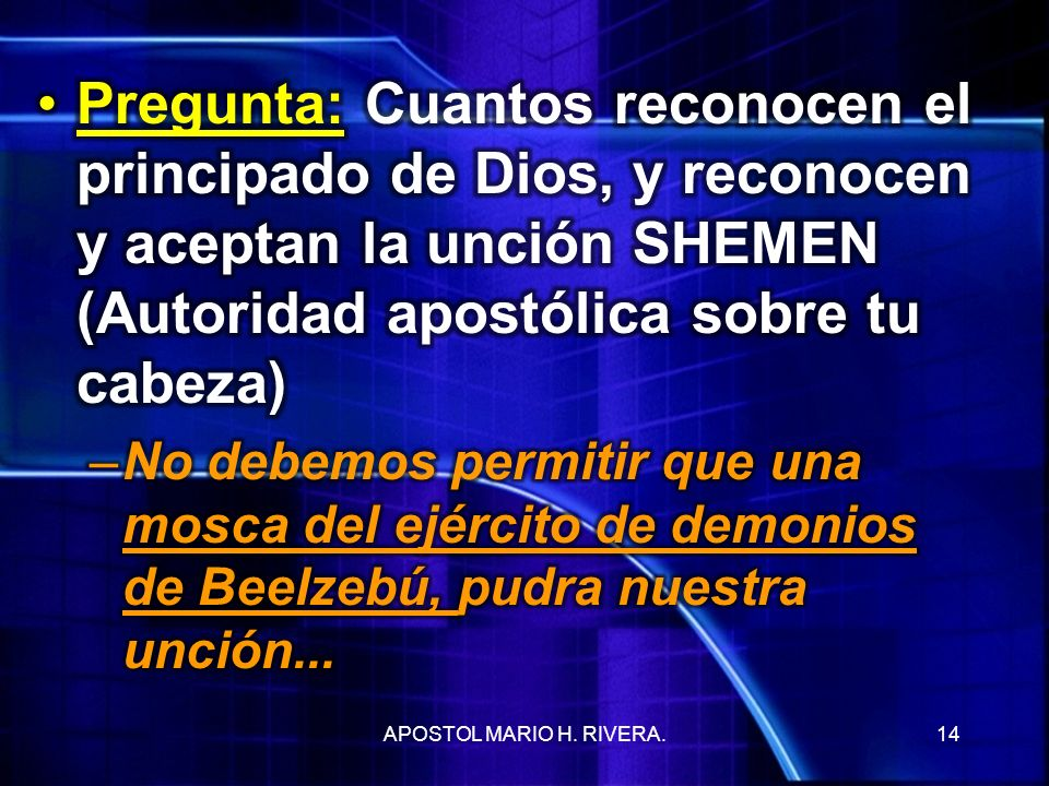 Pregunta: Cuantos reconocen el principado de Dios, y reconocen y aceptan la unción SHEMEN (Autoridad apostólica sobre tu cabeza)