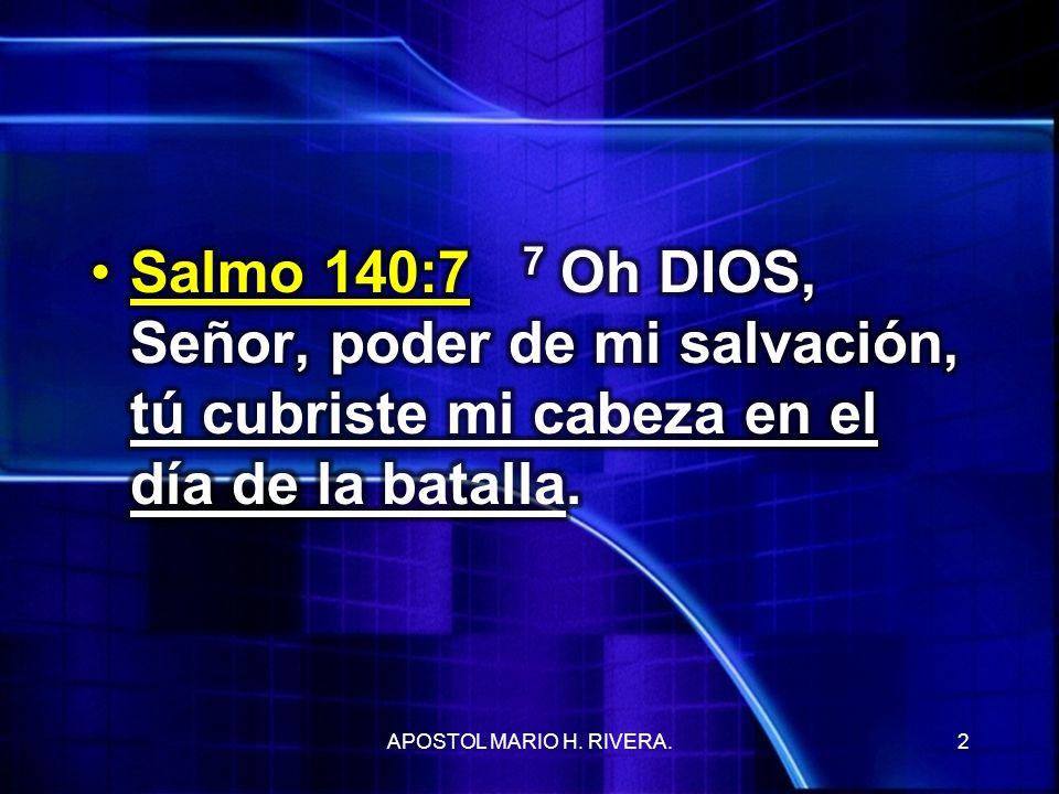 Salmo 140:7 7 Oh DIOS, Señor, poder de mi salvación, tú cubriste mi cabeza en el día de la batalla.