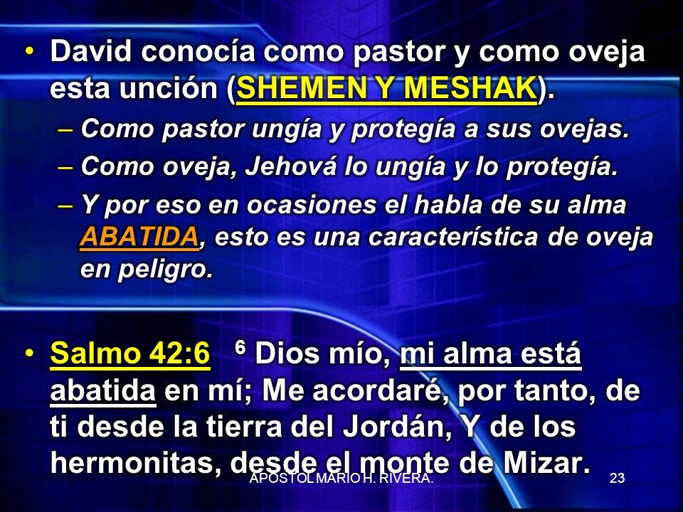 David conocía como pastor y como oveja esta unción (SHEMEN Y MESHAK).