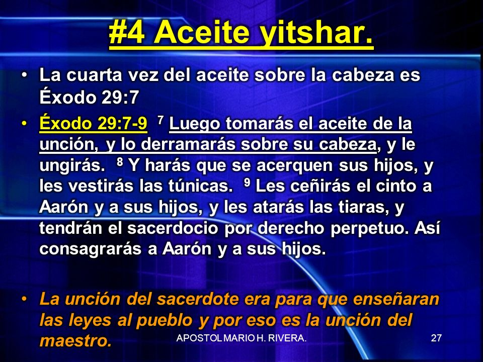 #4 Aceite yitshar. La cuarta vez del aceite sobre la cabeza es Éxodo 29:7.