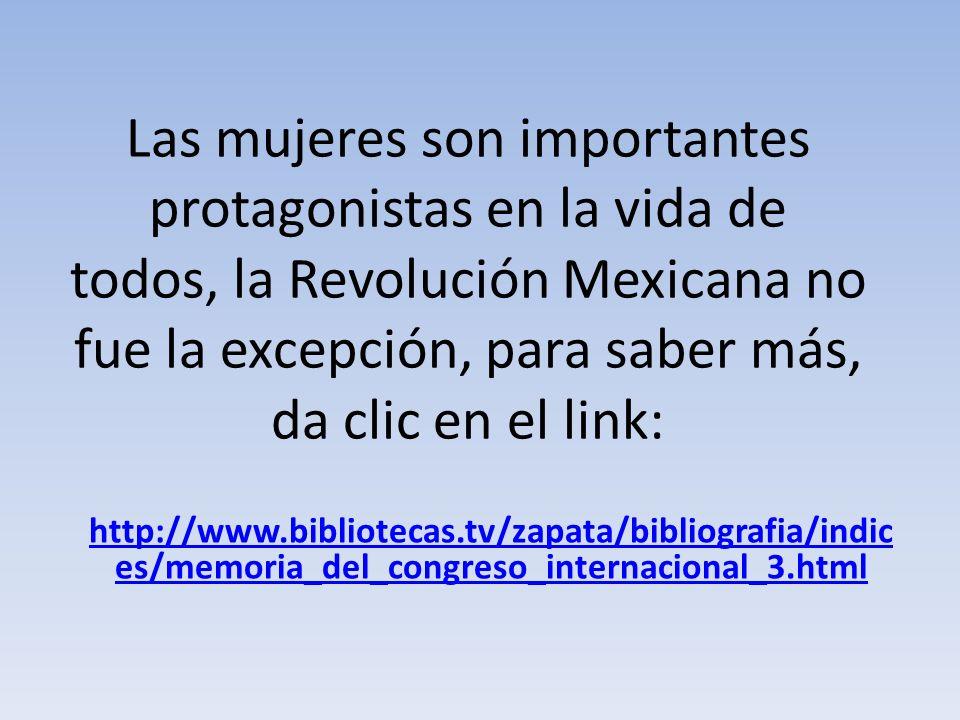 Las mujeres son importantes protagonistas en la vida de todos, la Revolución Mexicana no fue la excepción, para saber más, da clic en el link: