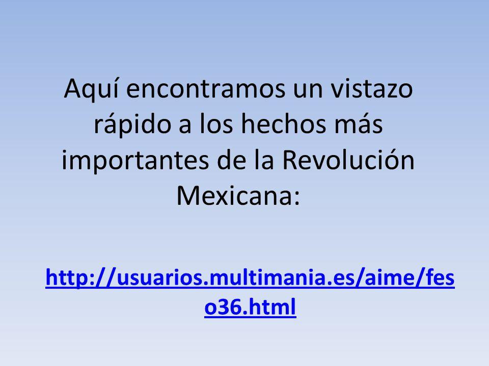 Aquí encontramos un vistazo rápido a los hechos más importantes de la Revolución Mexicana: