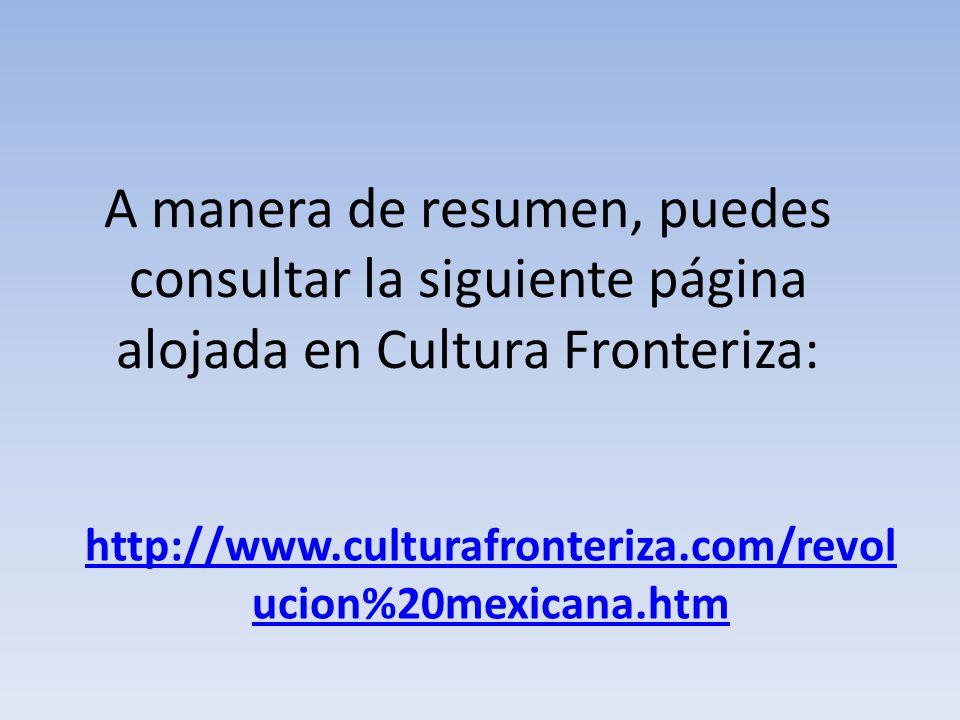 A manera de resumen, puedes consultar la siguiente página alojada en Cultura Fronteriza: