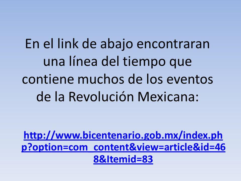 En el link de abajo encontraran una línea del tiempo que contiene muchos de los eventos de la Revolución Mexicana:
