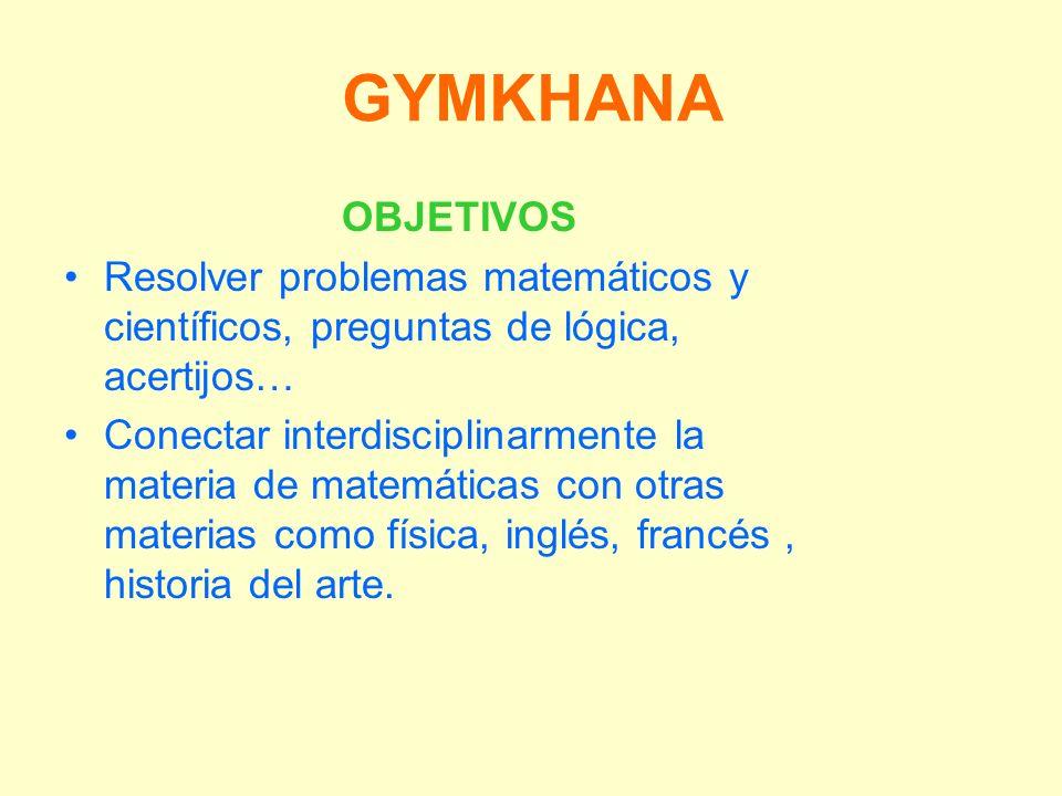 GYMKHANA OBJETIVOS. Resolver problemas matemáticos y científicos, preguntas de lógica, acertijos…
