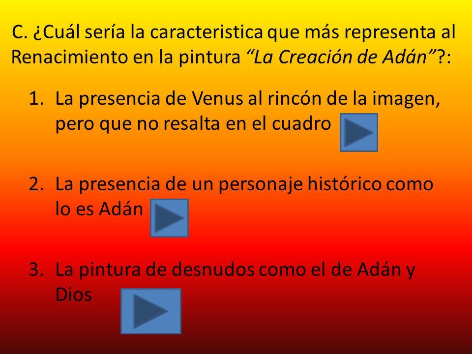 C. ¿Cuál sería la caracteristica que más representa al Renacimiento en la pintura La Creación de Adán :