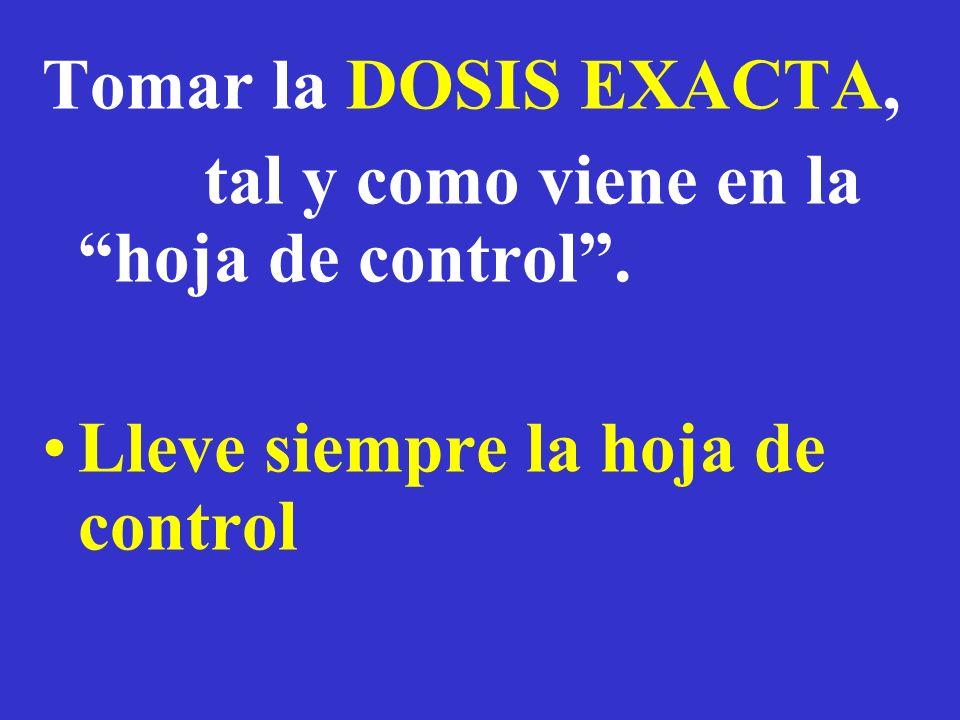Tomar la DOSIS EXACTA, tal y como viene en la hoja de control . Lleve siempre la hoja de control