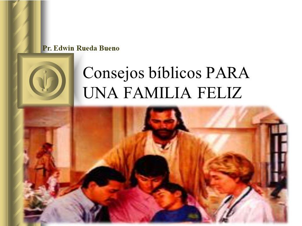 Consejos bíblicos PARA UNA FAMILIA FELIZ