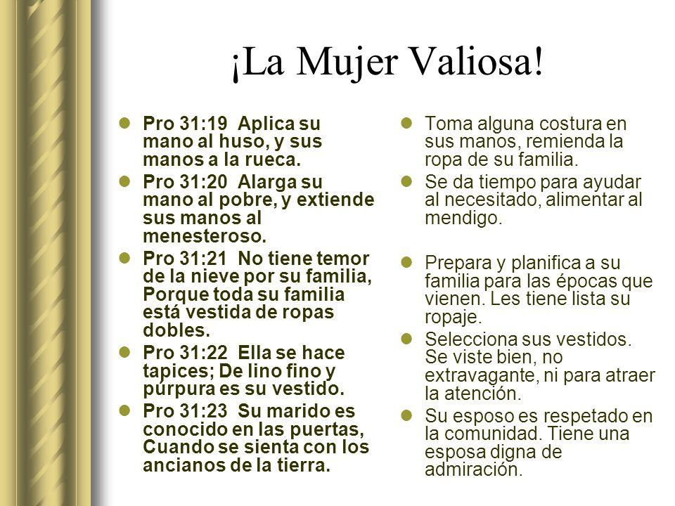 ¡La Mujer Valiosa! Pro 31:19 Aplica su mano al huso, y sus manos a la rueca.
