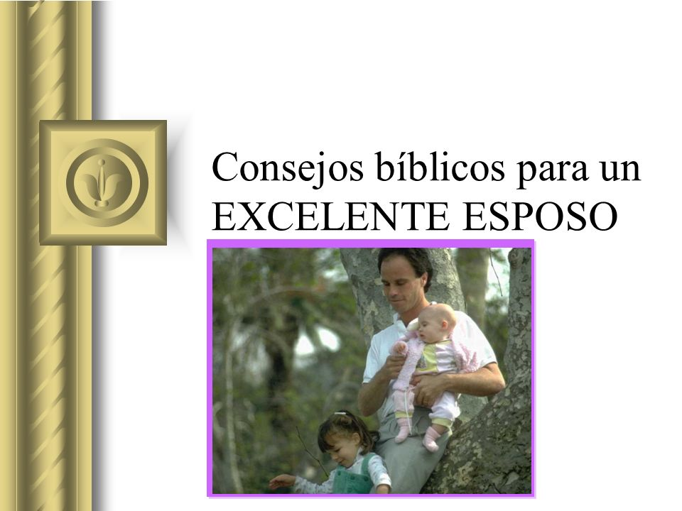 Consejos bíblicos para un EXCELENTE ESPOSO
