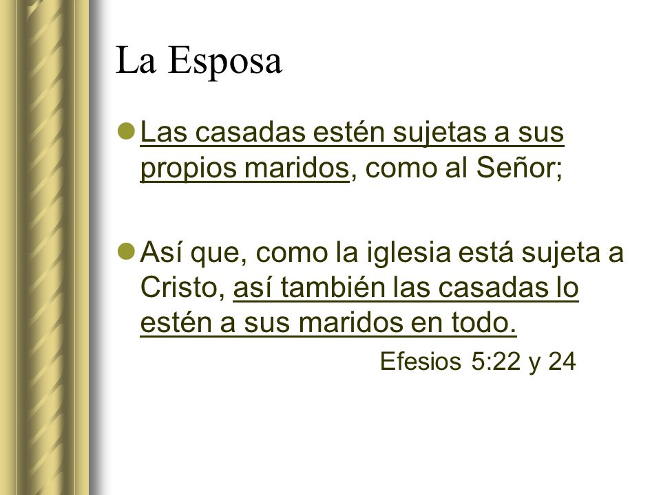La Esposa Las casadas estén sujetas a sus propios maridos, como al Señor;