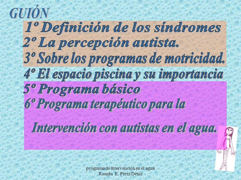 GUIÓN 1º Definición de los síndromes 2º La percepción autista.
