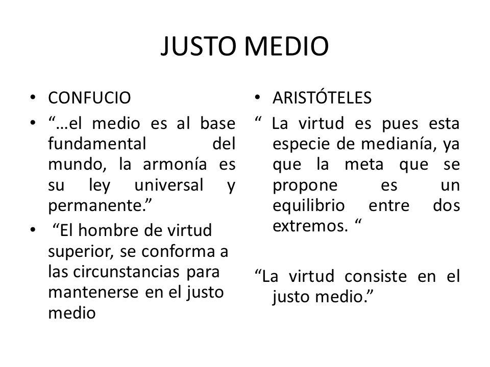 JUSTO MEDIO CONFUCIO. …el medio es al base fundamental del mundo, la armonía es su ley universal y permanente.