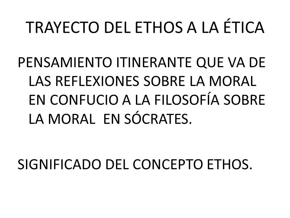 TRAYECTO DEL ETHOS A LA ÉTICA