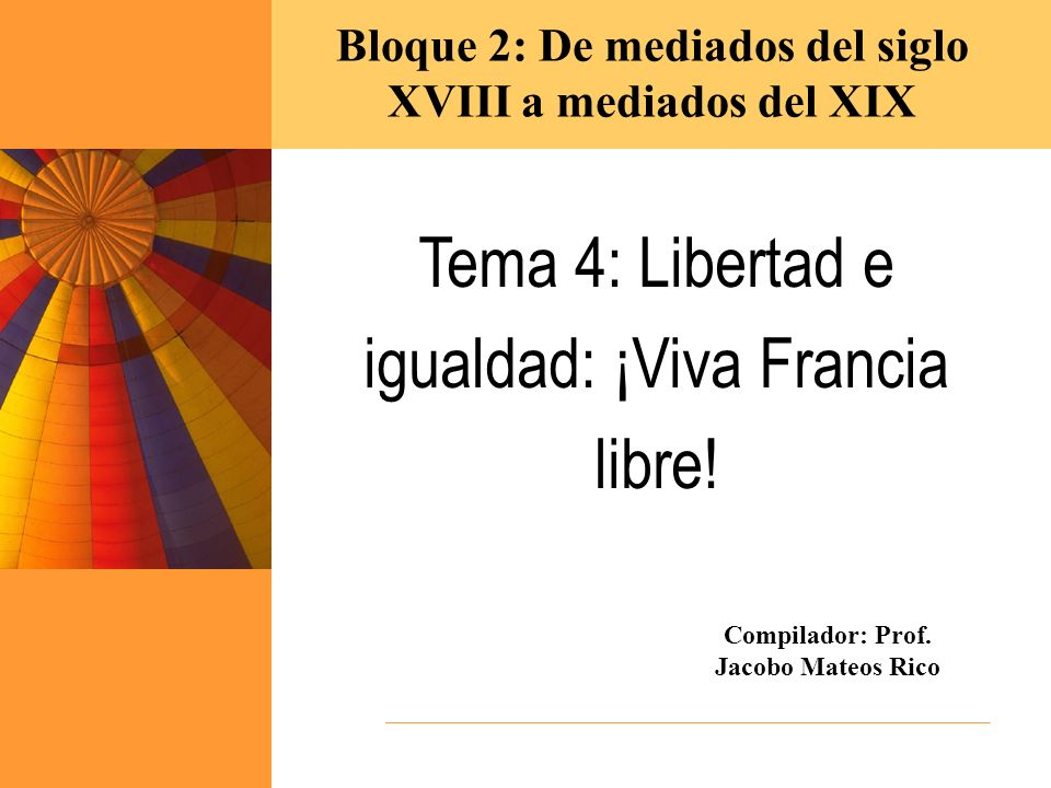Tema 4: Libertad e igualdad: ¡Viva Francia libre!