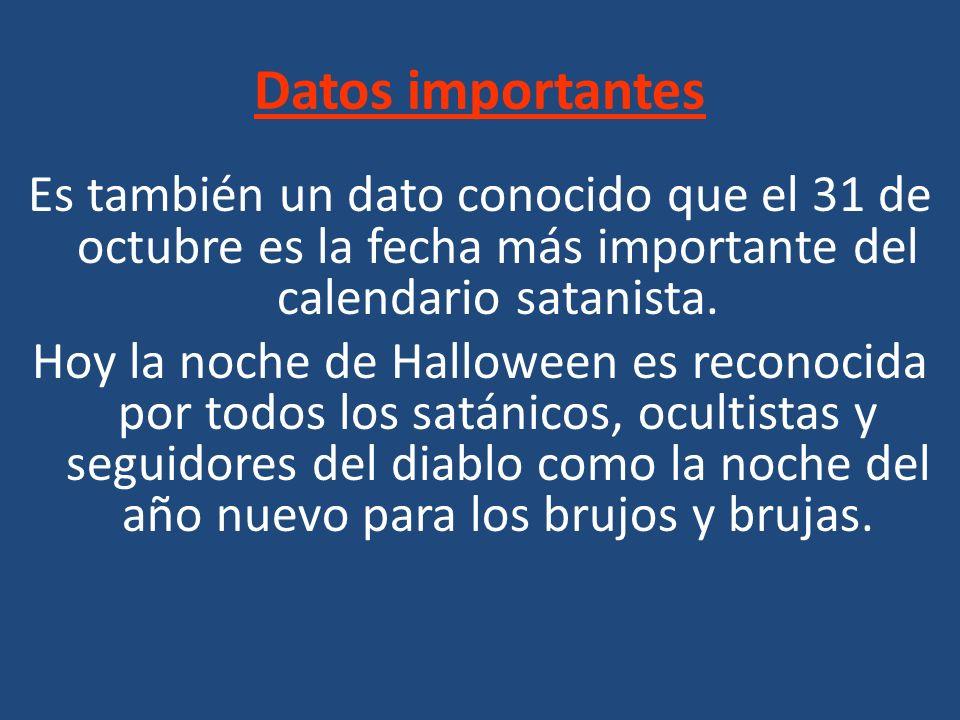 Datos importantes Es también un dato conocido que el 31 de octubre es la fecha más importante del calendario satanista.