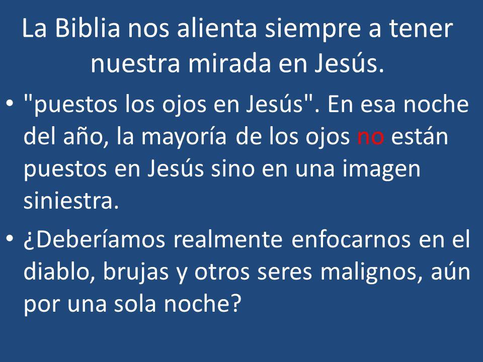 La Biblia nos alienta siempre a tener nuestra mirada en Jesús.