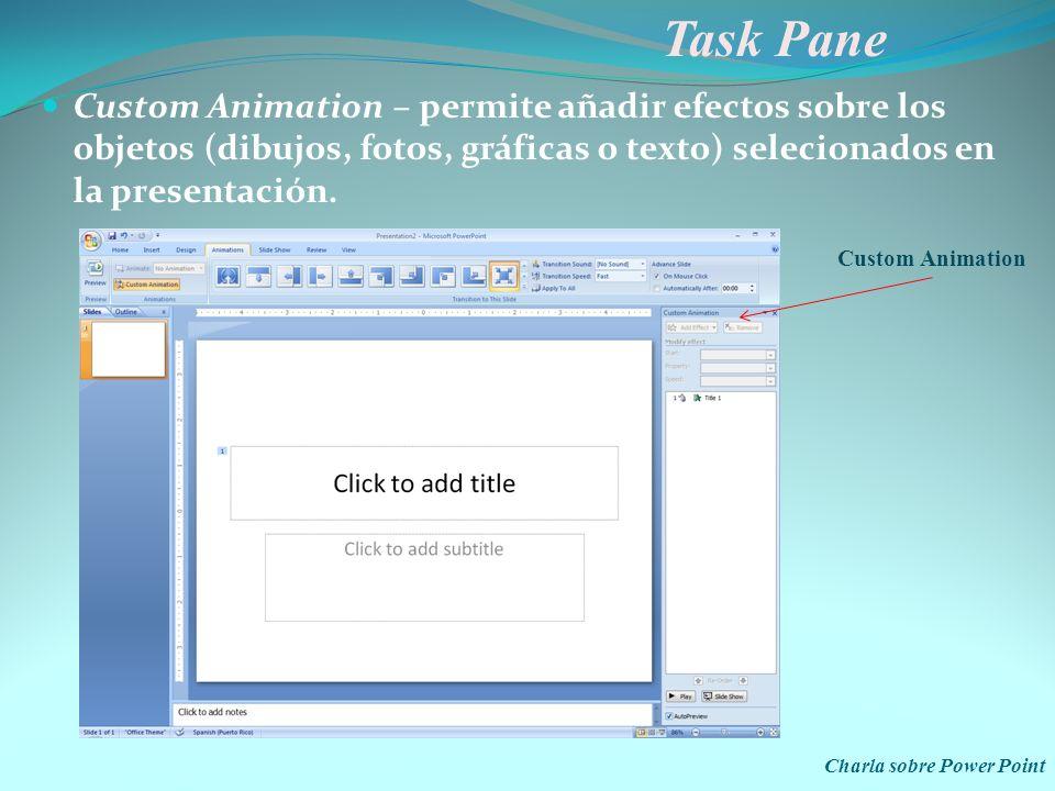 Task Pane Custom Animation – permite añadir efectos sobre los objetos (dibujos, fotos, gráficas o texto) selecionados en la presentación.