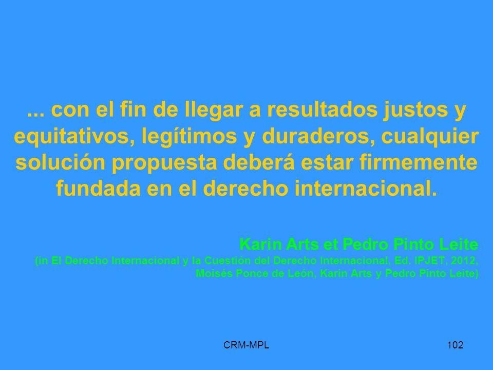 ... con el fin de llegar a resultados justos y equitativos, legítimos y duraderos, cualquier solución propuesta deberá estar firmemente fundada en el derecho internacional.