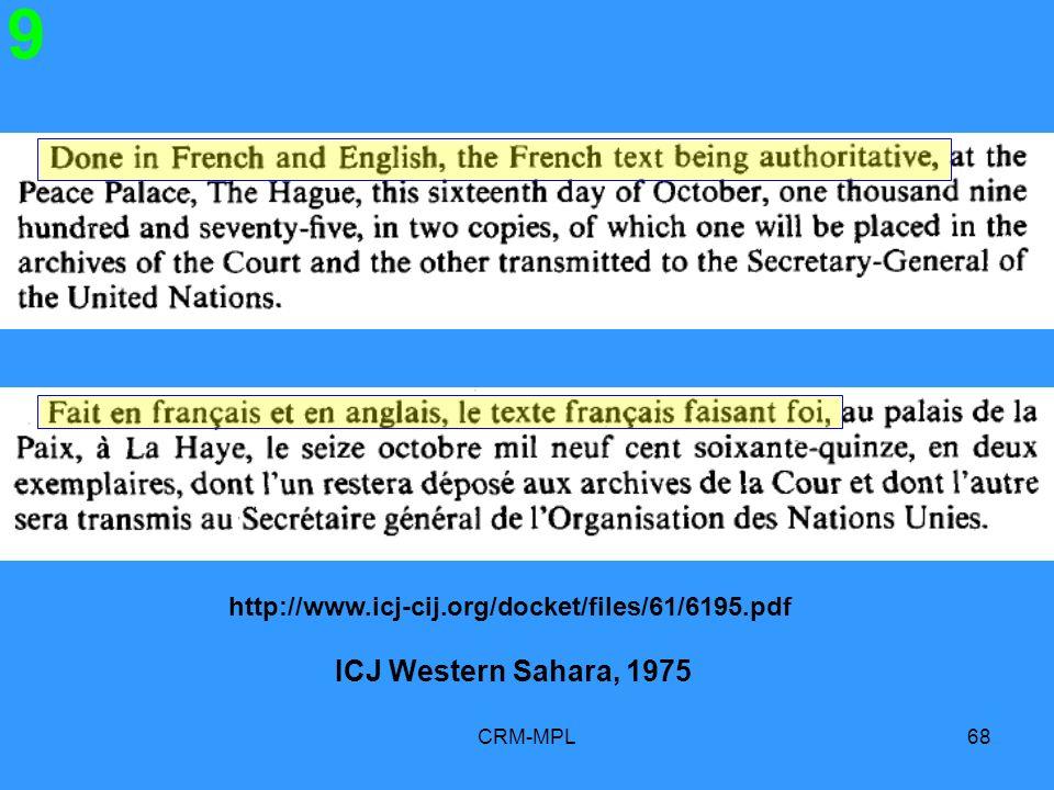 9 http://www.icj-cij.org/docket/files/61/6195.pdf ICJ Western Sahara, 1975 CRM-MPL