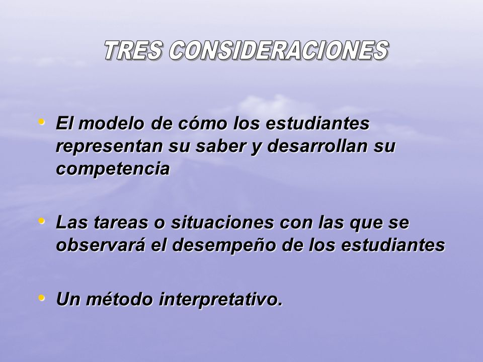 TRES CONSIDERACIONESEl modelo de cómo los estudiantes representan su saber y desarrollan su competencia.