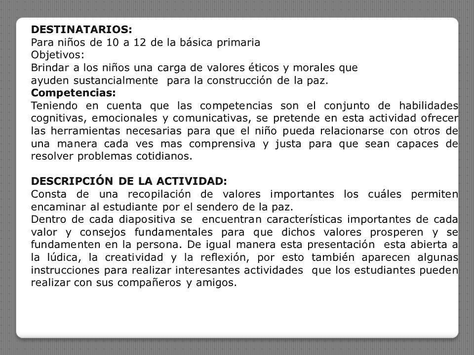 DESTINATARIOS: Para niños de 10 a 12 de la básica primaria. Objetivos: Brindar a los niños una carga de valores éticos y morales que.