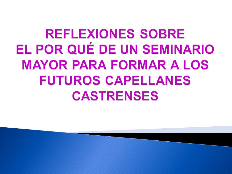 REFLEXIONES SOBRE EL POR QUÉ DE UN SEMINARIO MAYOR PARA FORMAR A LOS FUTUROS CAPELLANES CASTRENSES
