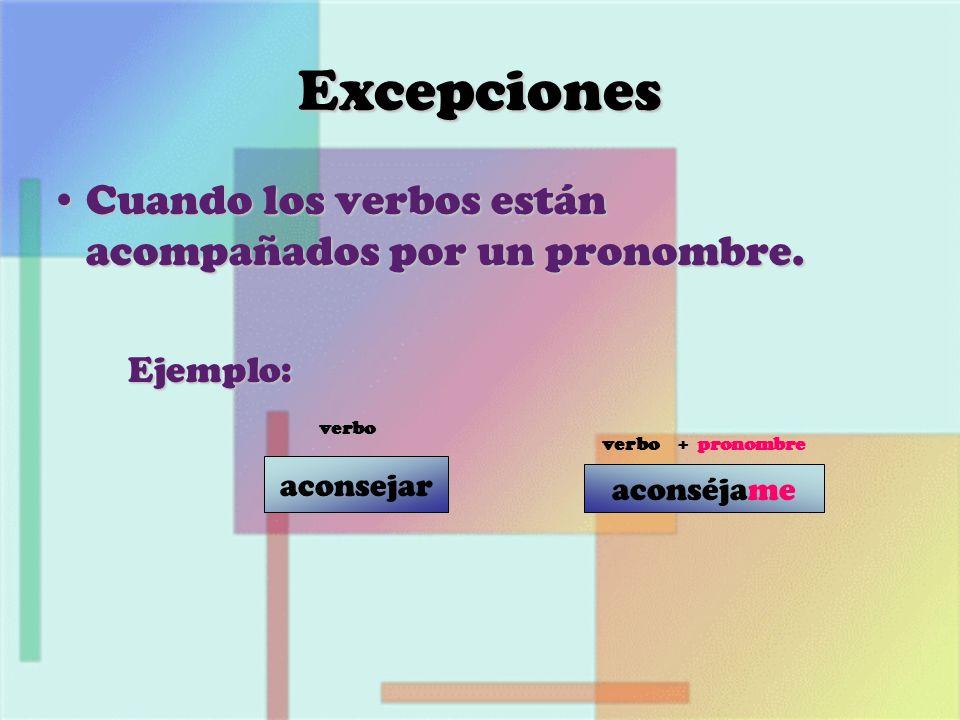 Excepciones Cuando los verbos están acompañados por un pronombre.