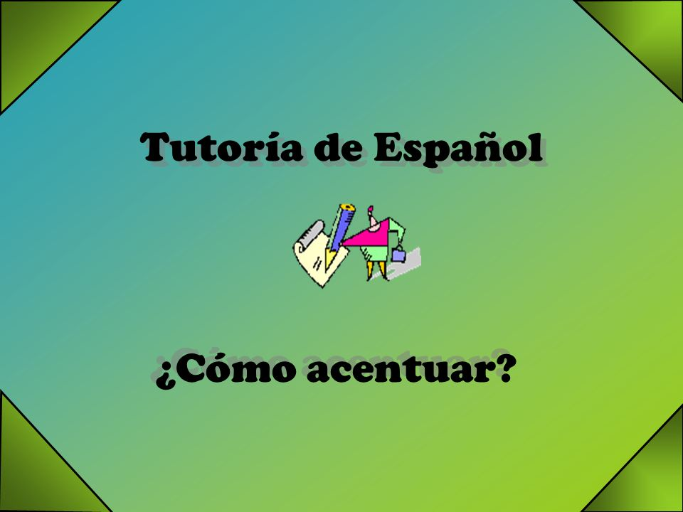 Tutoría de Español ¿Cómo acentuar