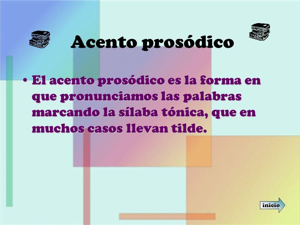 Acento prosódico El acento prosódico es la forma en que pronunciamos las palabras marcando la sílaba tónica, que en muchos casos llevan tilde.