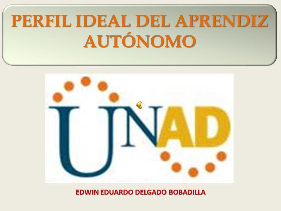 PERFIL IDEAL DEL APRENDIZ AUTÓNOMO EDWIN EDUARDO DELGADO BOBADILLA
