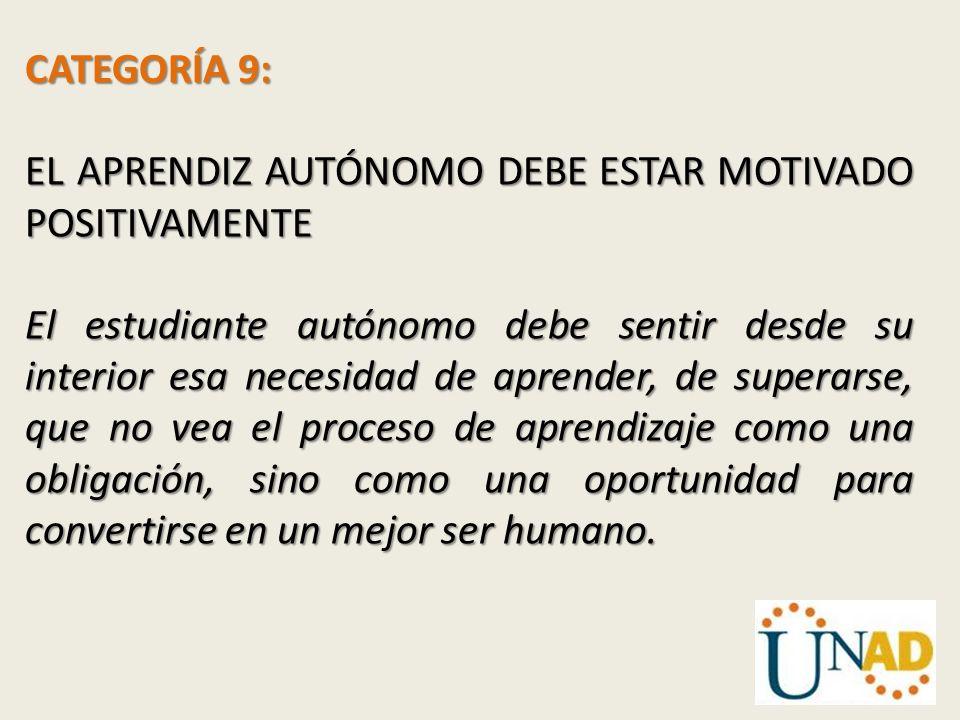 CATEGORÍA 9: EL APRENDIZ AUTÓNOMO DEBE ESTAR MOTIVADO POSITIVAMENTE.