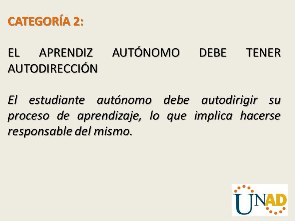 CATEGORÍA 2: EL APRENDIZ AUTÓNOMO DEBE TENER AUTODIRECCIÓN.