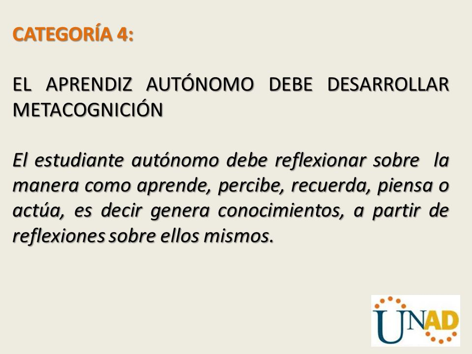 CATEGORÍA 4: EL APRENDIZ AUTÓNOMO DEBE DESARROLLAR METACOGNICIÓN.
