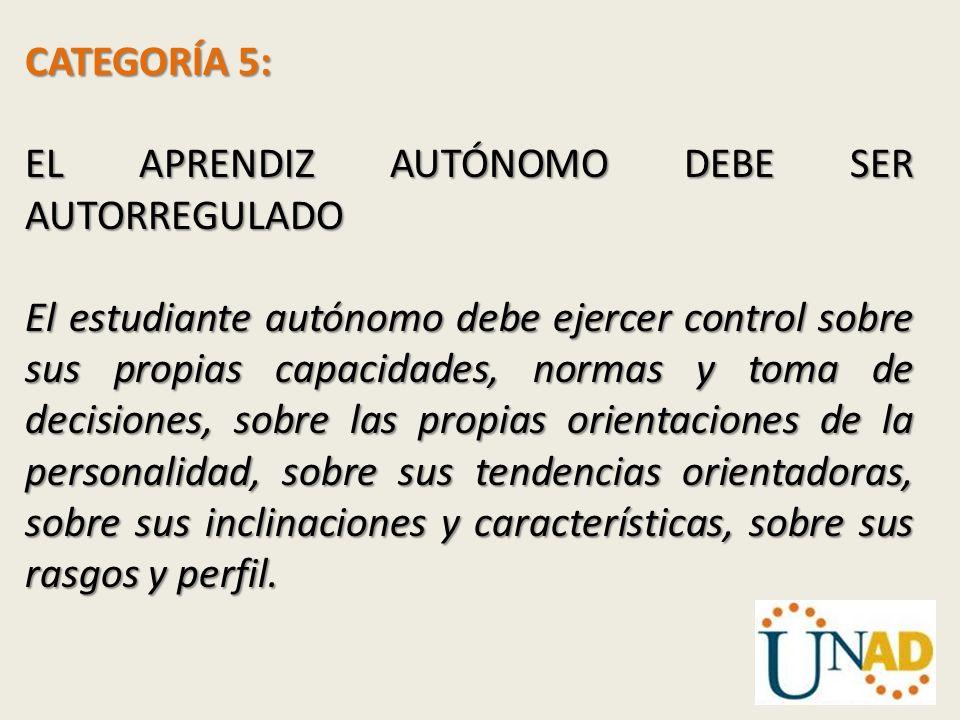 CATEGORÍA 5: EL APRENDIZ AUTÓNOMO DEBE SER AUTORREGULADO.