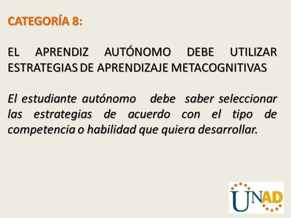 CATEGORÍA 8: EL APRENDIZ AUTÓNOMO DEBE UTILIZAR ESTRATEGIAS DE APRENDIZAJE METACOGNITIVAS.