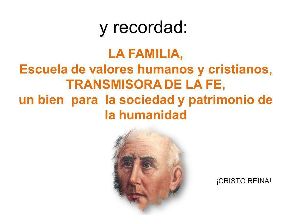 y recordad: LA FAMILIA, Escuela de valores humanos y cristianos,